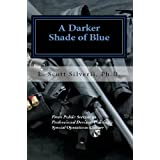 A Darker Shade of Blue: From Public Servant to Professional Deviant; Policing's Special Operations Culture (Bright Blue Line; Culture of Policing)