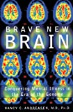 Nancy C. Andreasen Brave New Brain: Conquering Mental Illness in the Era of the Genome