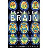Brave New Brain: Conquering Mental Illness in the Era of the Genomeby Nancy C. Andreasen