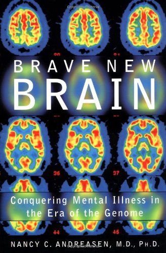 Brave New Brain: Conquering Mental Illness in the Era of...
