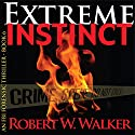 Extreme Instinct Audiobook by Robert W. Walker Narrated by James Conlan