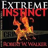 Extreme Instinct ~ Robert W. Walker