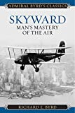 img - for Skyward: Man's Mastery of the Air (Admiral Byrd Classics) book / textbook / text book