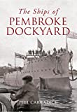 Phil Carradice The Ships of Pembroke Dockyard