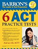 Barron's 6 Act Practice Tests: Barron's the Leader in Test Preparation