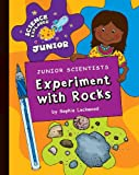 Junior Scientists: Experiment with Rocks (Explorer Junior Library: Science Explorer Junior)