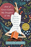 """""""Anne of Green Gables,"""" My Daughter, and Me: What My Favorite Book Taught Me about Grace, Belonging, and the Orphan in Us All"""