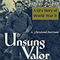 Unsung Valor: A GI's Story of World War II Audiobook by A. Cleveland Harrison Narrated by Don Moffit
