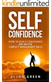 Self-Confidence - How to Build Confidence and Master Conflict Management Skills: Conflict Resolution, Building Confidence, Sexually Confident Wife, Confident ... Conflict Resolution, Conflict Management)