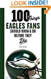100 Things Eagles Fans Should Know & Do Before They Die (100 Things...Fans Should Know)