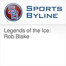 Legends of the Ice: Rob Blake Radio/TV Program by Ron Barr Narrated by Ron Barr, Rob Blake