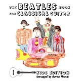 The Beatles Book for Classical Guitar, Kids Edition (Easy Guitar Solo, In Standard Notation and Tablature)by Javier Marc