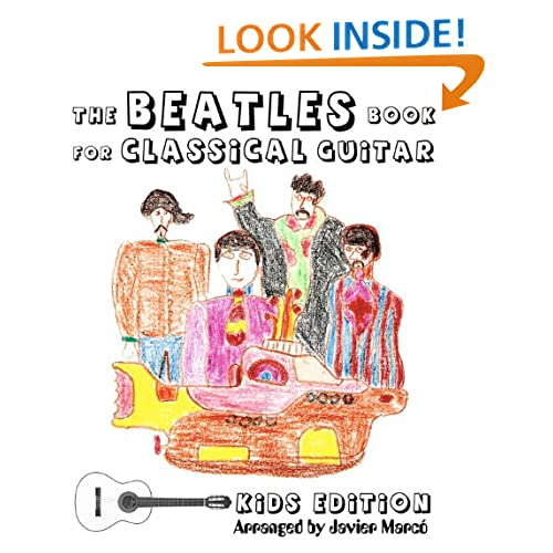 The Beatles Book for Classical Guitar, Kids Edition: (Easy Guitar Solo, In Standard Notation and Tablature) Javier Marco and Eugenia Pereyra