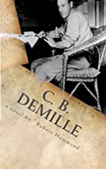 C. B. DeMille: The Man Who Invented Hollywood