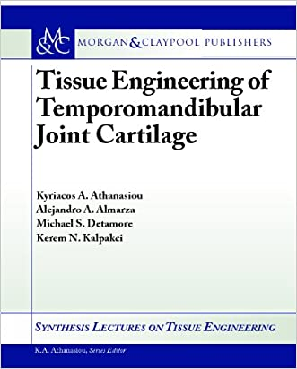 Tissue Engineering of Temporomandibular Joint Cartilage (Synthesis Lectures on Tissue Engineering) written by Alejanro J. Almarza