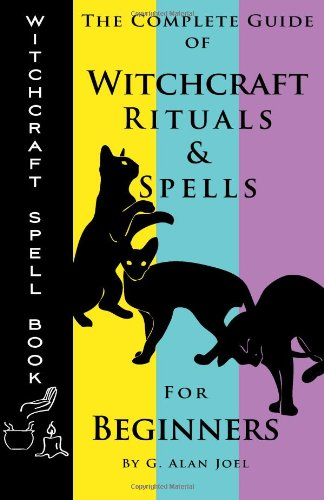 Witchcraft Spell Book The Complete Guide of Witchcraft Rituals  Spells for Beginners098893129X