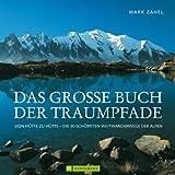 Das große Buch der Traumpfade: Von Hütte zu Hütte - die 30 schönsten Weitwanderwege der Alpen