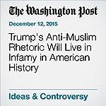 Trump's Anti-Muslim Rhetoric Will Live in Infamy in American History | David Ignatius