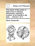 img - for The citizen of the world; or letters from a Chinese philosopher, residing in London, to his friends in the east. ... Volume 1 of 2 book / textbook / text book