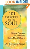 101 Exercises for the Soul: Simple Practices for a Healthy Body, Mind, and Spirit