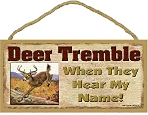 Amazon.com: Deer Tremble When They Hear My Name Funny Hunting Sign 5