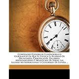 Compendio Historico Chronologico Geografico En Que Se Explica El Numero de Dignidades, Canonicatos, Raciones,...