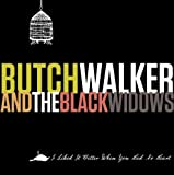 Butch Walker And The Black Widows I Liked It Better When You Had No Heart [VINYL]
