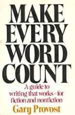 Make Every Word Count: A Guide to Writing That Works--For Fiction and Nonfiction