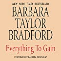 Everything to Gain Audiobook by Barbara Taylor Bradford Narrated by Barbara Rosenblat