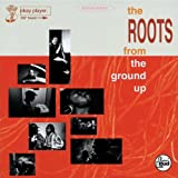 echange, troc The Roots - From The Ground Up