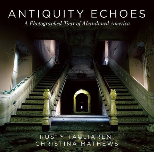 Antiquity Echoes: A Photographed Tour of Abandoned America (Tour America compare prices)