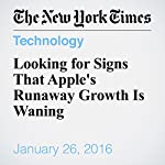 Looking for Signs That Apple's Runaway Growth Is Waning | Katie Benner