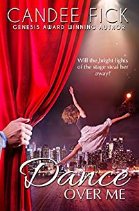 Dance Over Me: Will The Bright Lights Of The Stage Steal Her Away From Him? by Candee Fick ebook deal