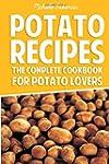 Potato Recipes: The Complete Cookbook...