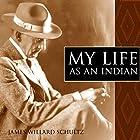 My Life as an Indian Hörbuch von James Willard Schultz Gesprochen von: Brian V. Hunt