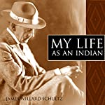 My Life as an Indian | James Willard Schultz