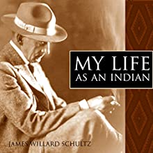 My Life as an Indian | Livre audio Auteur(s) : James Willard Schultz Narrateur(s) : Brian V. Hunt