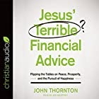 Jesus' Terrible Financial Advice: Flipping the Tables on Peace, Prosperity, and the Pursuit of Happiness Hörbuch von John Thornton Gesprochen von: Joe Geoffrey