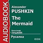 The Mermaid [Russian Edition] | Alexander Pushkin