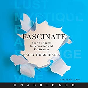 Fascinate: Your 7 Triggers to Persuasion and Captivation | [Sally Hogshead]