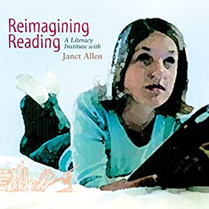 Reimagining Reading: A Literacy Institute | [Janet Allen]