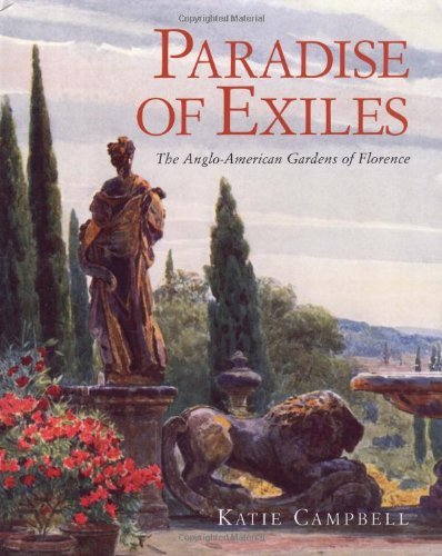 Paradise of Exiles: The Anglo-American Gardens of Florence by Katie Campbell (2009-09-22)