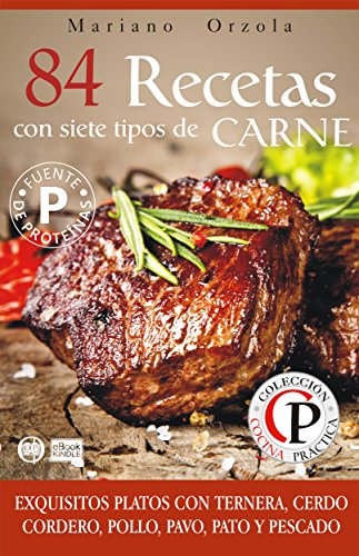 84 RECETAS CON SIETE TIPOS DE CARNES: Exquisitos platos con ternera, cerdo, cordero, pollo, pavo, pato y pescado (Colección Cocina Práctica)