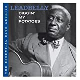 The Essential Blue Archive: Diggin' My Potatoes Leadbelly