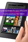 Guide du Kindle Fire pour débutants: Le guide complet pour bien débuter zum besten Preis