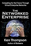 The Networked Enterprise : Competing for the Future Through Virtual Enterprise Networks