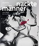 Nackte Männer. Von 1800 bis heute: Katalogbuch zur Ausstellung im Leopold Museum in Wien vom 19.10.2012-28.1.2013