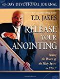 T. D. Jakes Release Your Anointing: Tapping the Power of the Holy Spirit in You