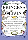 img - for The Story of Princess Olivia: Wherein an optimistic slip of a girl brings sunshine into the lives of her Royal Parents, the whiny King and the scolding ... and his Magical Minion, the mischievou book / textbook / text book