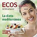 ECOS audio - La dieta mediterránea. 7/2013: Spanisch lernen Audio - Mediterrane Kost Hörbuch von  div. Gesprochen von:  div.